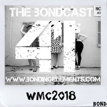 The Bondcast EP041 WMC2018