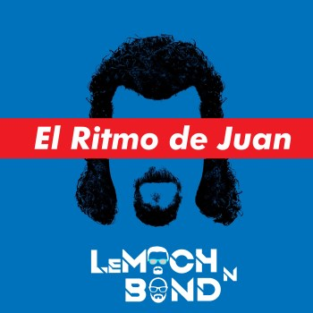LeMoch and Bond – El Ritmo de Juan