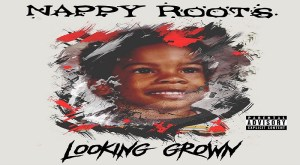 Nappy Roots_Looking-Grown_800x440
