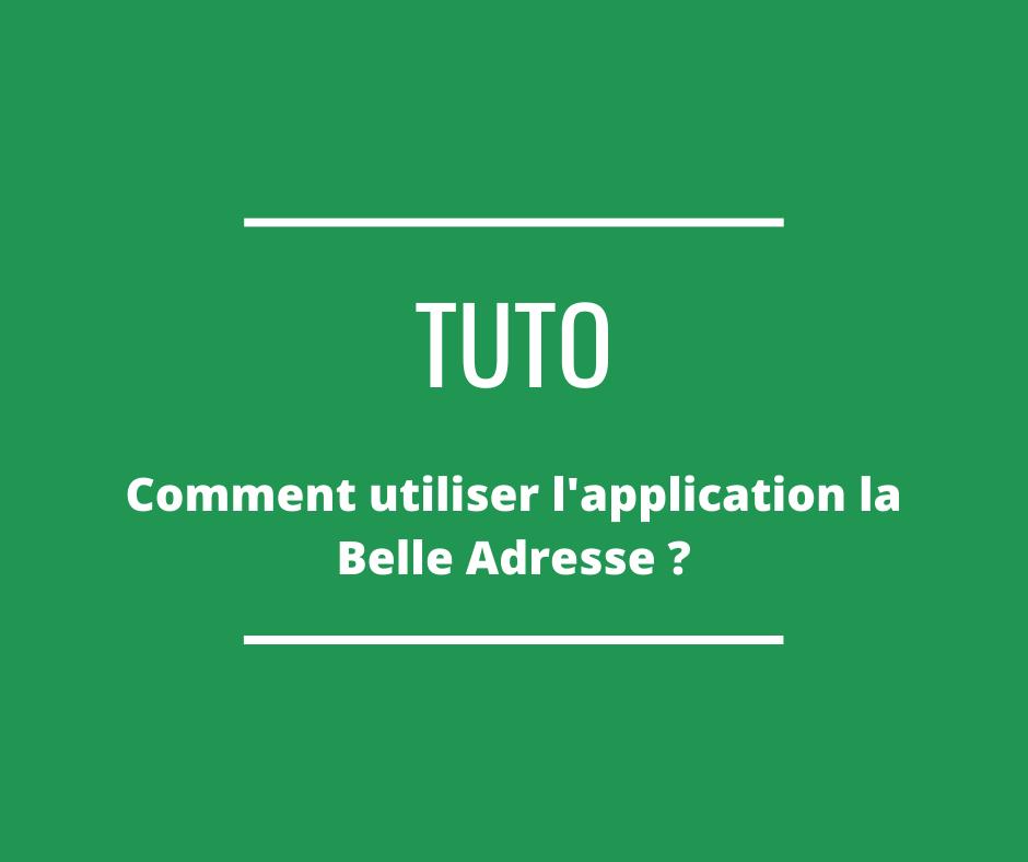 Comment utiliser l'application La Belle Adresse ?