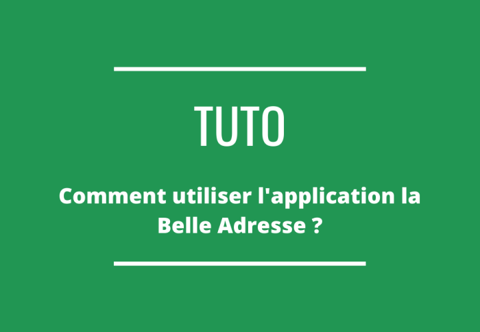 Comment utiliser l'application La Belle Adresse ?