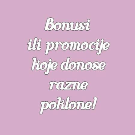 Bonusi ili promocije koje donose razne poklone?