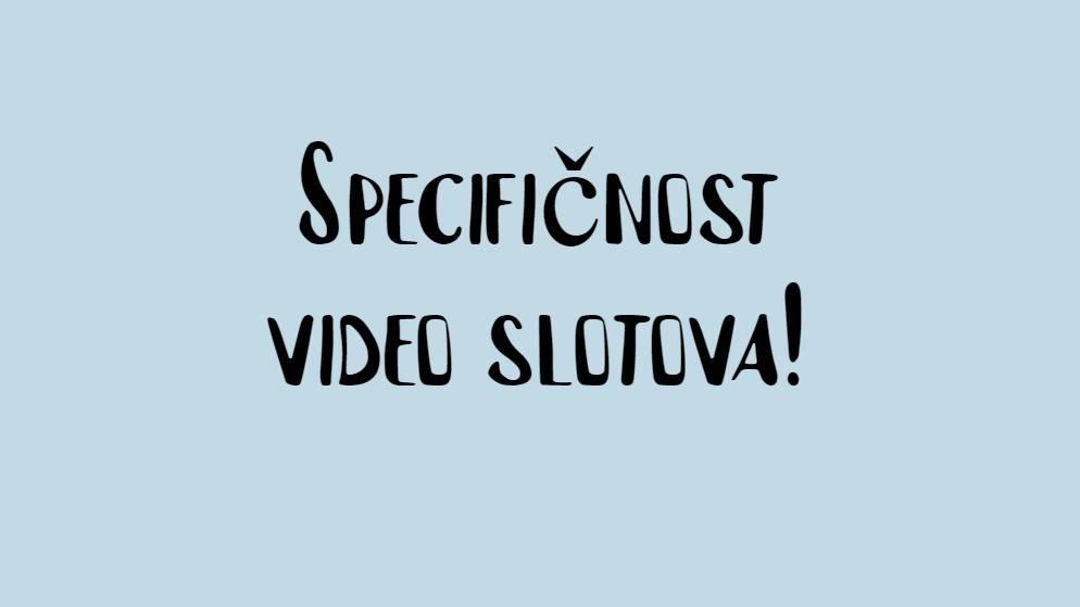 Specifičnost video slotova!