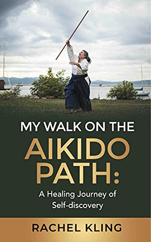 My Walk on the Aikido Path: A Healing Journey of Self-discovery