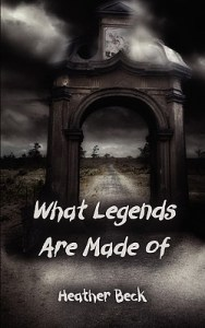 Guest Review: What Legends Are Made Of by Heather Beck