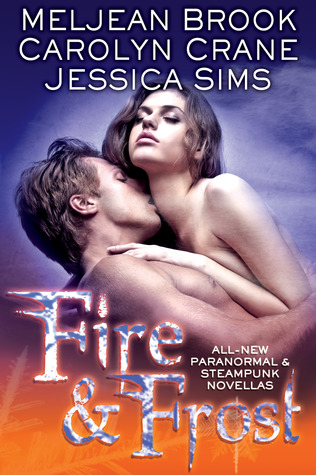 Anthology Review: Fire and Frost feat Meljean Brook, Carolyn Crane and Jessica Sims