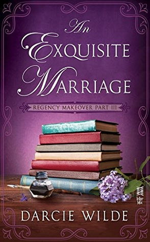 Guest Review: An Exquisite Marriage: Regency Makeover Part III by Darcie Wilde