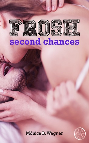 Guest Review: Frosh: Second Chances by Monica B. Wagner