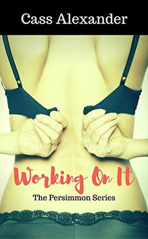 Guest Review: Working On It by Cass Alexander