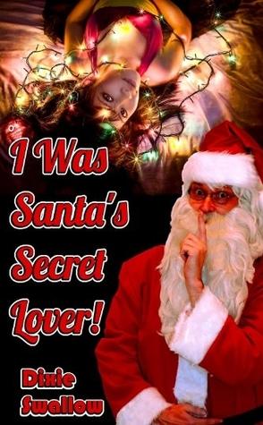 I Was Santa's Secret Lover by Dixie Swallow