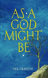 as a god might be neil griffiths bookblast