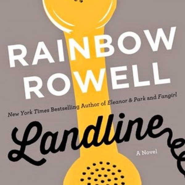 """""""Call Me, Call Me, Any, Anytime"""": Landline by Rainbow Rowell"""