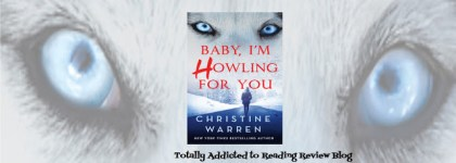 #BOOKREVIEW: BABY, I'M HOWLING FOR YOU by CHRISTINE WARREN #PNR @ChrstineWarren