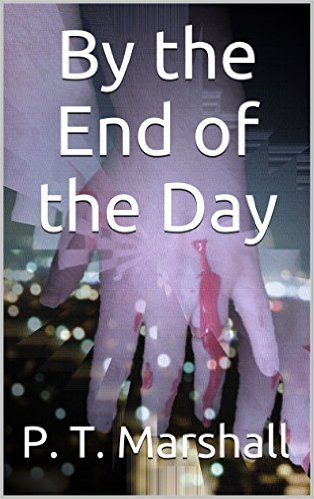 Book Cover: BY THE END OF THE DAY by P.T. Marshall