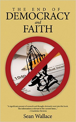 Book Cover: THE END OF DEMOCRACY AND FAITH by Sean Wallace