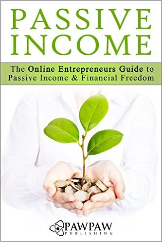 Book Cover: PASSIVE INCOME: The Online Entrepreneurs Guide to Passive Income and Financial Freedom