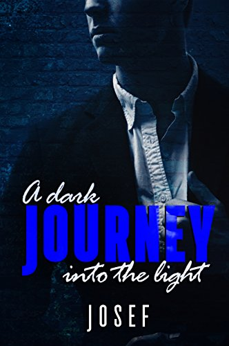 Book Cover: A Dark Journey into the Light by Josef