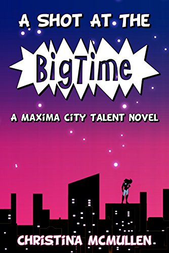 Book Cover: A Shot at the Big Time by Christina McMullen