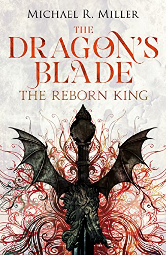 Book Cover: The Dragon's Blade: The Reborn King by Michael R. Miller