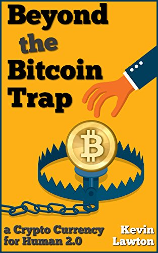 Book Cover: Beyond the Bitcoin Trap: a Crypto Currency for Human 2.0 by Kevin Lawton