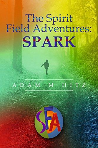 Book Cover: The Spirit Field Adventures: Spark by Adam M. Hitz