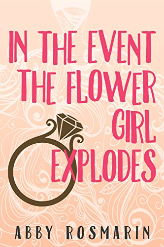 Book Cover: In the Event the Flower Girl Explodes by Abby Rosmarin