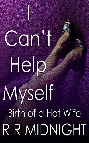 Book Cover: I Can't Help Myself: Birth of a Hot Wife byR RMidnight