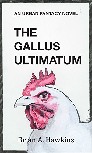 Gallus Ultimatum by Brian A Hawkins