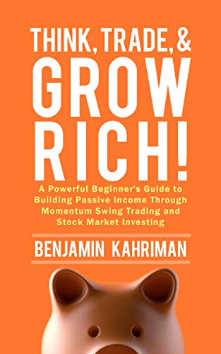 Think Trade and Grow Rich by Benjamin Kahriman