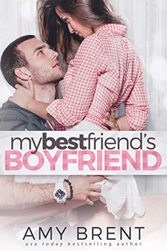 My Best Friend's Boyfriend by Amy Brent