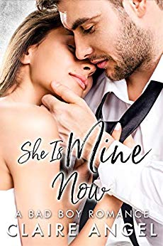 She is mine now by Claire Angel
