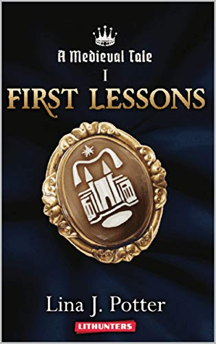 First lessons A Strong Woman in the Middle Ages (A Medieval Tale Book 1) by Lina J. Potter