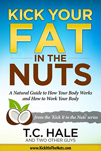 Kick Your Fat in the Nuts by T. C. Hale