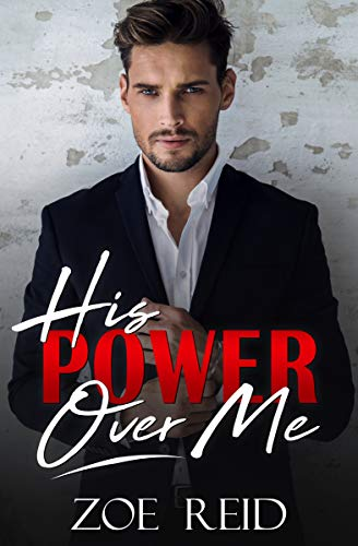 His Power Over Me A Bad Boy Office Romance Novella by Zoe Reid