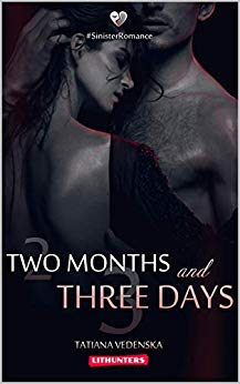Two Months and Three Days (Sinister Romance Book 1) by Tatiana Vedenska