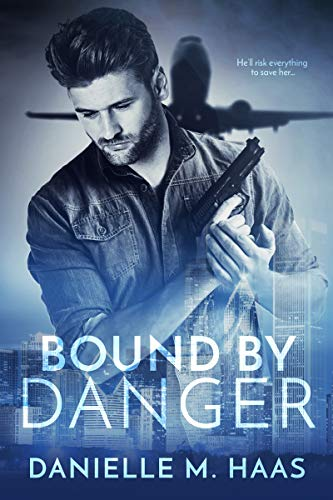 Bound by Danger by Danielle M. Haas