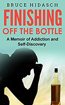 Finishing Off the Bottle A Memoir of Addiction and Self-Discovery by Bruce Hidasch