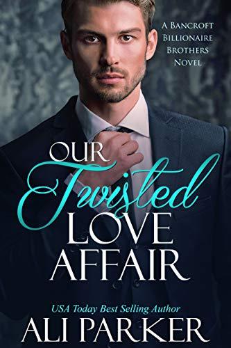 Our Twisted Love Affair: A Billionaire Secret Baby Romance (Bancroft Billionaire Brothers Book 2) by Ali Parker