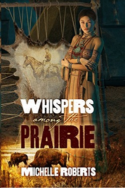 Whispers Among the Prairie by Michelle Roberts