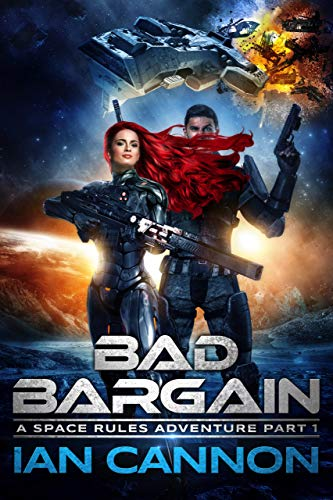 Bad Bargain A Space Rules Adventure Part 1 by Ian Cannon