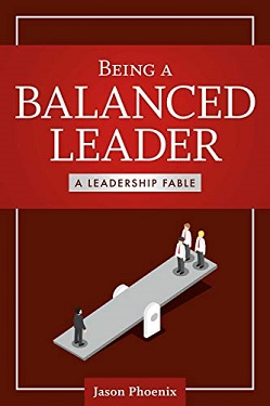 Being a Balanced Leader A Leadership Fable by Jason Phoenix