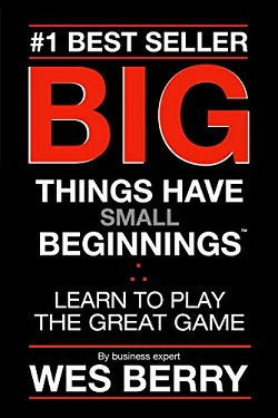 Big Things Have Small Beginnings Learn to Play the Great Game by Wes Berry