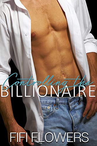 Controlling the Billionaire (Billionaire Communication Book 1) by Fifi Flowers