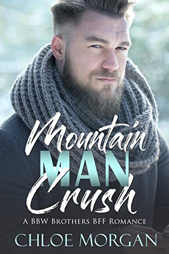 Mountain Man Crush A BBW Brother's BFF Romance by Chloe Morgan