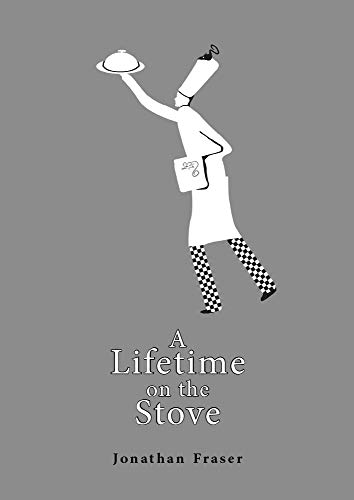 A Lifetime on the Stove by Jonathan Fraser