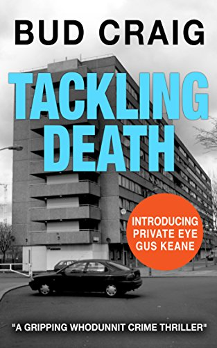 TACKLING DEATH a gripping crime thriller (Gus Keane PI Series Book 1)