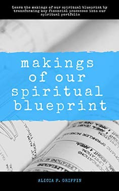 Makings of our spiritual blueprint by Alicia F. Griffin
