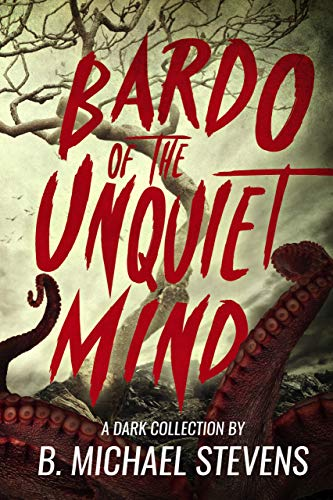 Bardo of the Unquiet Mind A Dark Collection by B. Michael Stevens