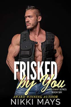 Frisked by you by Nikki Mays
