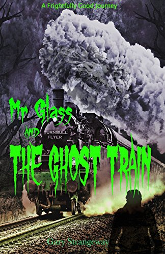 Mr Glass House and the Ghost Train